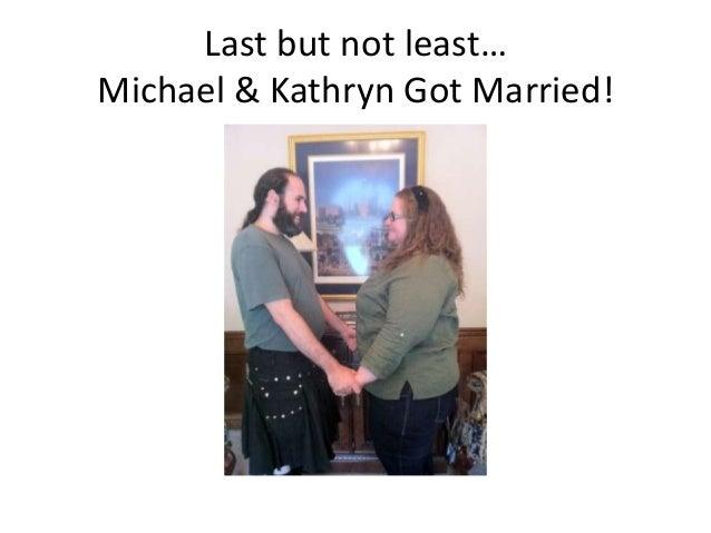 Last but not least…Michael & Kathryn Got Married!
