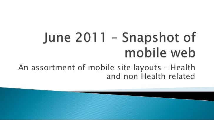 June 2011 – Snapshot of mobile web<br />An assortment of mobile site layouts – Health and non Health related<br />