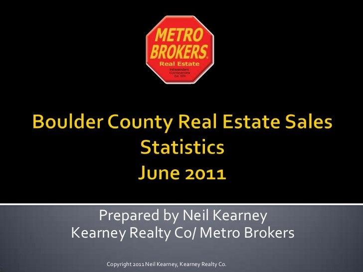 Boulder County Real Estate Sales Statistics June 2011<br />Prepared by Neil Kearney<br />Kearney Realty Co/ Metro Brokers<...