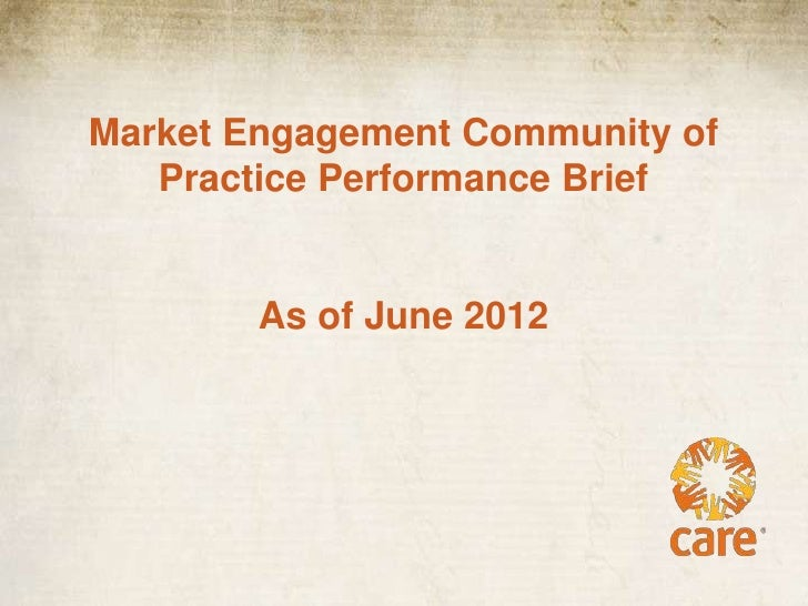 Market Engagement Community of   Practice Performance Brief        As of June 2012