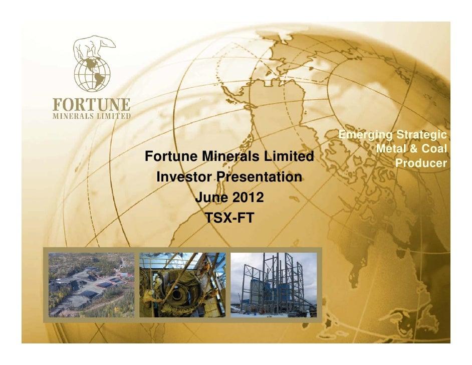 Emerging Strategic                                Metal & CoalFortune Minerals Limited            Producer Investor Presen...