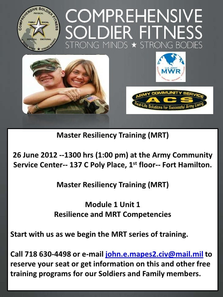 Master Resiliency Training (MRT)26 June 2012 --1300 hrs (1:00 pm) at the Army CommunityService Center-- 137 C Poly Place, ...