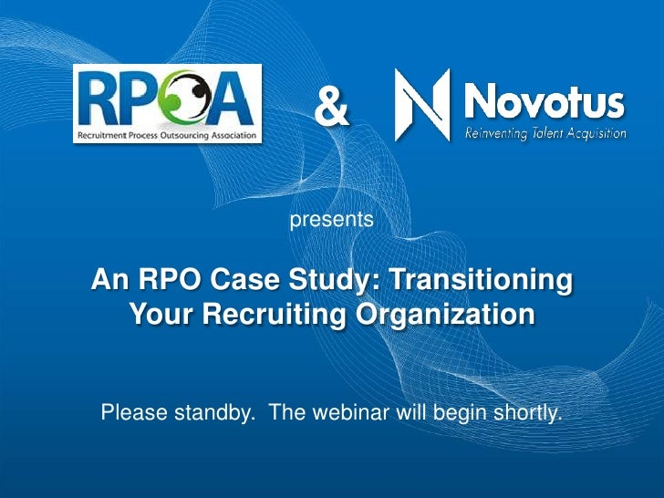 &                   presentsAn RPO Case Study: Transitioning  Your Recruiting OrganizationPlease standby. The webinar will...