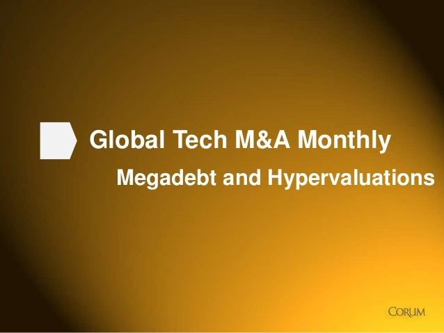 1 Global Tech M&A Monthly Megadebt and Hypervaluations