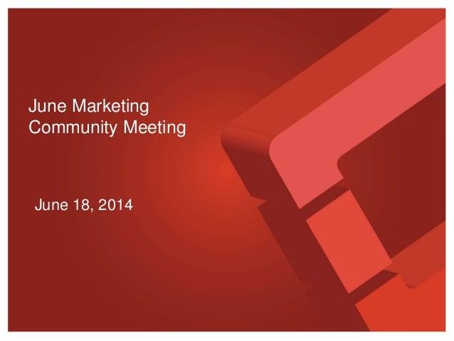 June 18, 2014 June Marketing Community Meeting