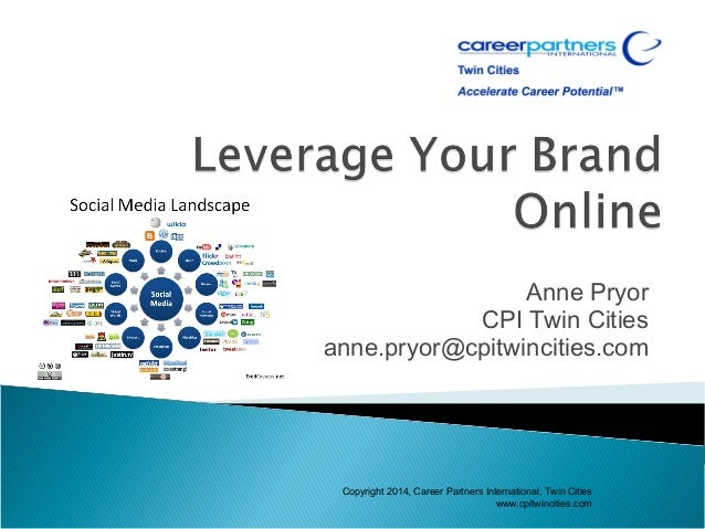 Anne Pryor CPI Twin Cities anne.pryor@cpitwincities.com Copyright 2014, Career Partners International, Twin Cities www.cpi...