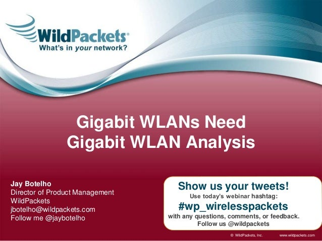 www.wildpackets.com© WildPackets, Inc. Show us your tweets! Use today's webinar hashtag: #wp_wirelesspackets with any ques...