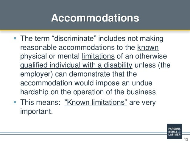 """13 Accommodations  The term """"discriminate"""" includes not making reasonable accommodations to the known physical or mental ..."""