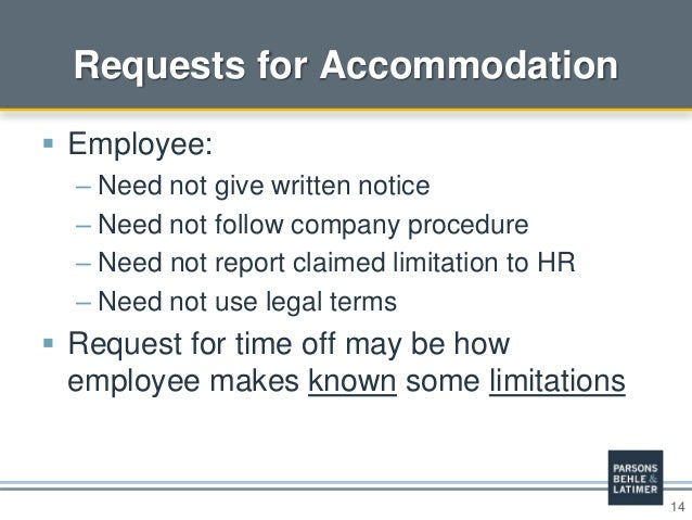 14 Requests for Accommodation  Employee: – Need not give written notice – Need not follow company procedure – Need not re...