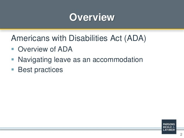 2 Overview Americans with Disabilities Act (ADA)  Overview of ADA  Navigating leave as an accommodation  Best practices
