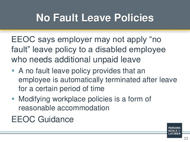 """23 No Fault Leave Policies EEOC says employer may not apply """"no fault"""" leave policy to a disabled employee who needs addit..."""