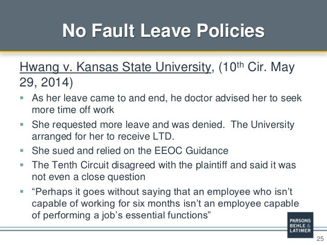 25 No Fault Leave Policies Hwang v. Kansas State University, (10th Cir. May 29, 2014)  As her leave came to and end, he d...