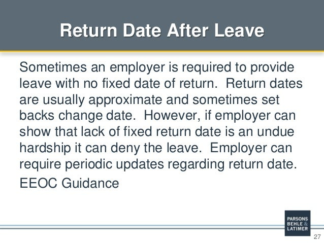 27 Return Date After Leave Sometimes an employer is required to provide leave with no fixed date of return. Return dates a...