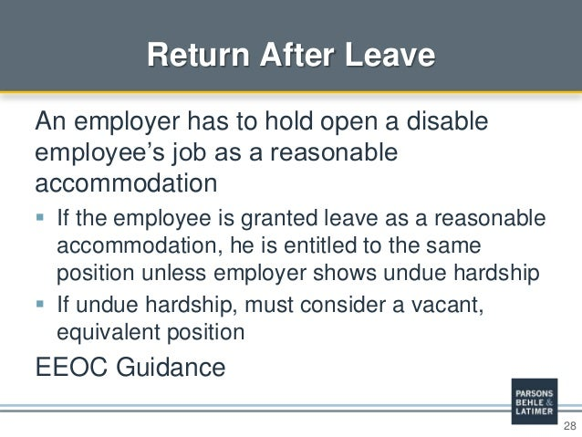28 Return After Leave An employer has to hold open a disable employee's job as a reasonable accommodation  If the employe...