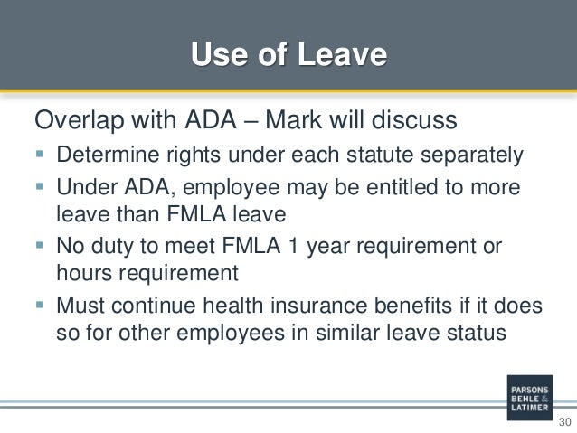30 Use of Leave Overlap with ADA – Mark will discuss  Determine rights under each statute separately  Under ADA, employe...