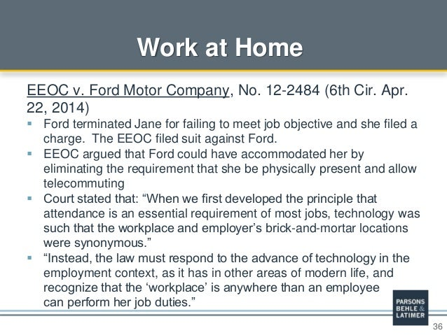 36 Work at Home EEOC v. Ford Motor Company, No. 12-2484 (6th Cir. Apr. 22, 2014)  Ford terminated Jane for failing to mee...