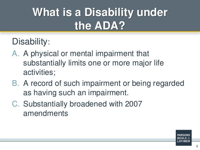4 What is a Disability under the ADA? Disability: A. A physical or mental impairment that substantially limits one or more...