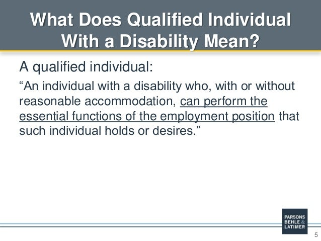 """5 What Does Qualified Individual With a Disability Mean? A qualified individual: """"An individual with a disability who, wit..."""