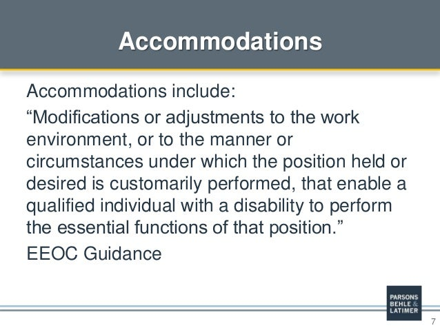 """7 Accommodations Accommodations include: """"Modifications or adjustments to the work environment, or to the manner or circum..."""