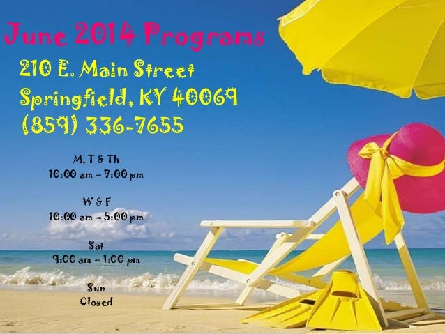 June 2014 Programs 210 E. Main Street Springfield, KY 40069 (859) 336-7655 M, T & Th 10:00 am – 7:00 pm W & F 10:00 am – 5...
