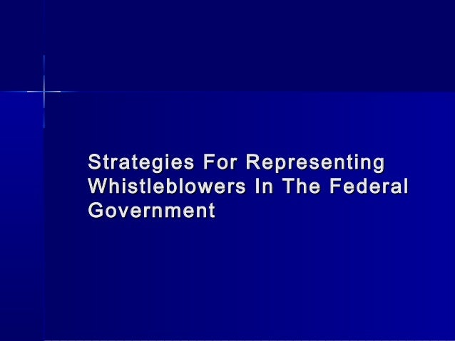 Strategies For RepresentingStrategies For Representing Whistleblowers In The FederalWhistleblowers In The Federal Governme...