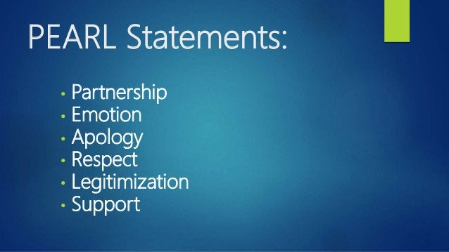 PEARL Statements: • Partnership • Emotion • Apology • Respect • Legitimization • Support
