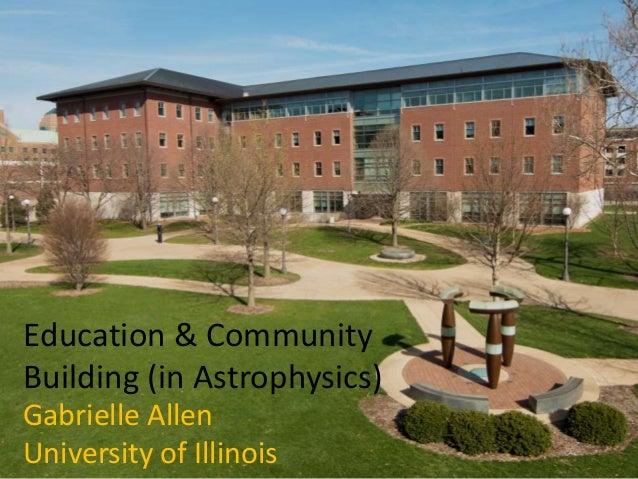 Education & Community Building (in Astrophysics) Gabrielle Allen University of Illinois