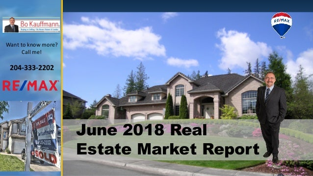 June 2018 Real Estate Market Report Want to know more? Call me! 204-333-2202