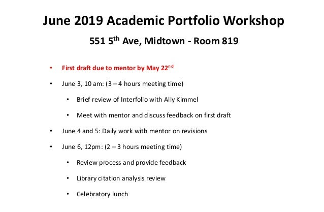 June 2019 Academic Portfolio Workshop 551 5th Ave, Midtown - Room 819 • First draft due to mentor by May 22nd • June 3, 10...