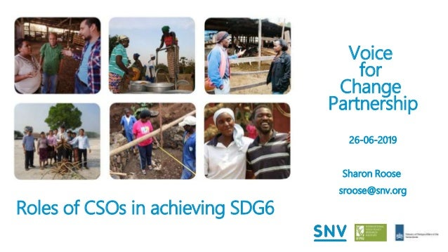 Roles of CSOs in achieving SDG6 1 Voice for Change Partnership 26-06-2019 Sharon Roose sroose@snv.org