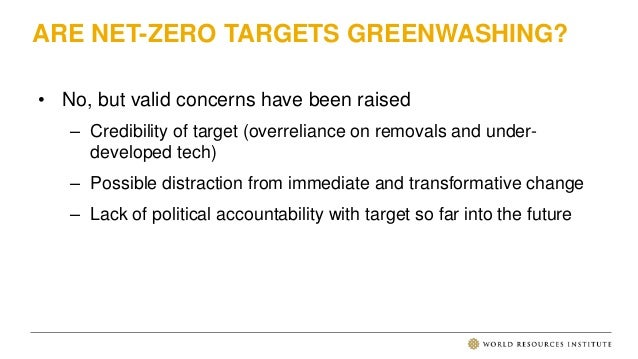 ARE NET-ZERO TARGETS GREENWASHING? • No, but valid concerns have been raised – Credibility of target (overreliance on remo...