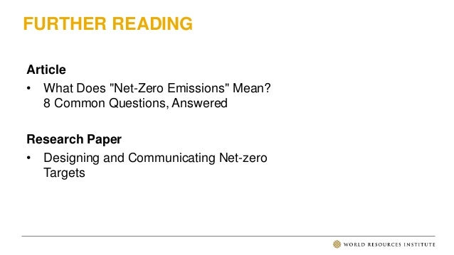 """FURTHER READING Article • What Does """"Net-Zero Emissions"""" Mean? 8 Common Questions, Answered Research Paper • Designing and..."""