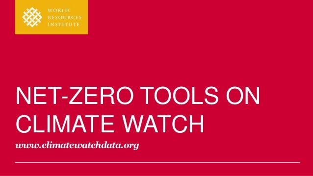 NET-ZERO TOOLS ON CLIMATE WATCH www.climatewatchdata.org