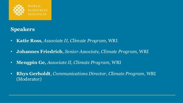 Speakers • Katie Ross, Associate II, Climate Program, WRI • Johannes Friedrich, Senior Associate, Climate Program, WRI • M...