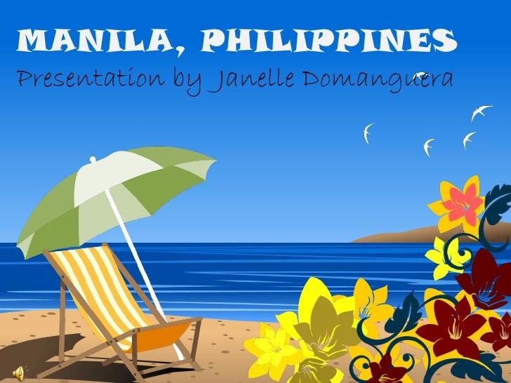 MANILA, PHILIPPINESPresentation by Janelle Domanguera