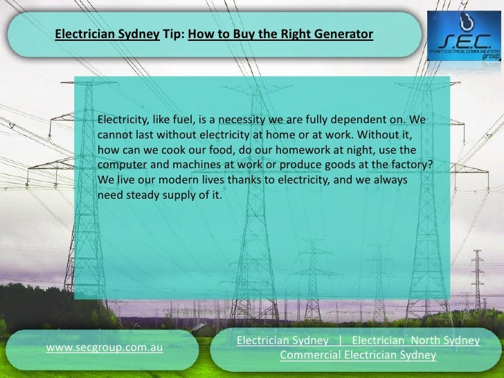 Electrician Sydney Tip: How to Buy the Right Generator        Electricity, like fuel, is a necessity we are fully dependen...