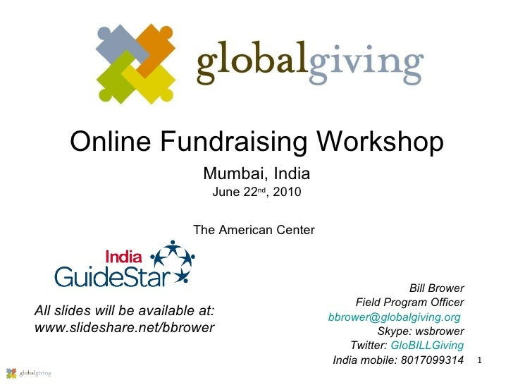 Online Fundraising Workshop Mumbai, India June 22 nd , 2010 Bill Brower Field Program Officer [email_address]   Skype: wsb...