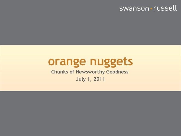 orange nuggets<br />Chunks of Newsworthy Goodness <br />July 1, 2011<br />