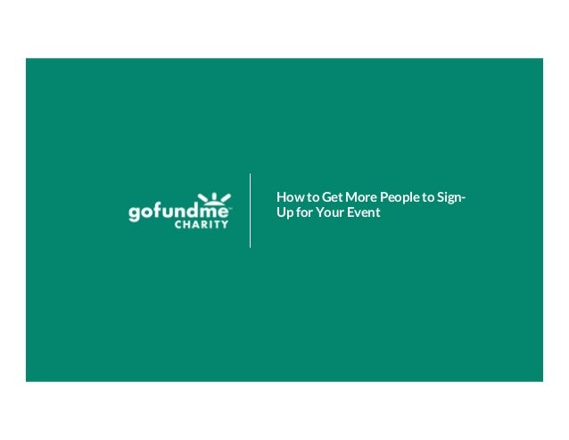 Confidential and Proprietary GoFundMe Charity, Inc., April 2020 How to Get More People to Sign- Up for Your Event