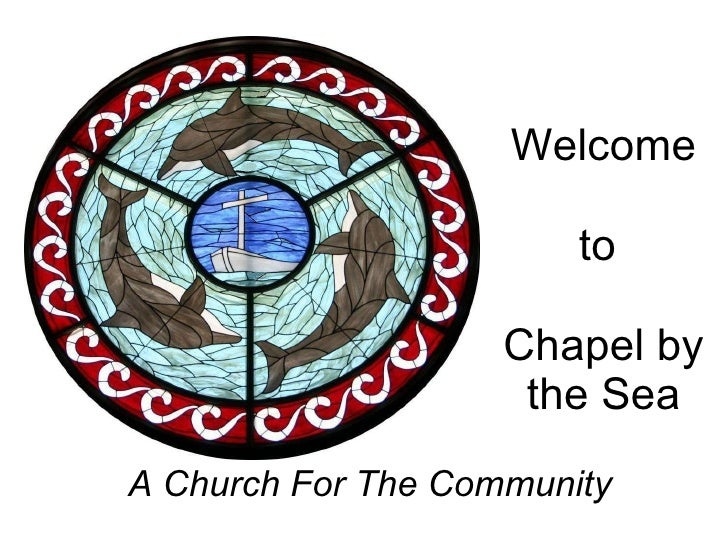 Welcome to  Chapel by the Sea A Church For The Community