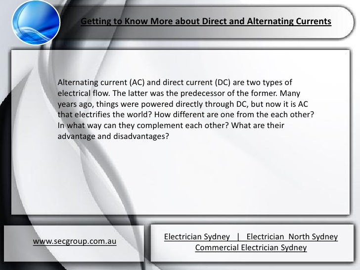 Getting to Know More about Direct and Alternating Currents     Alternating current (AC) and direct current (DC) are two ty...