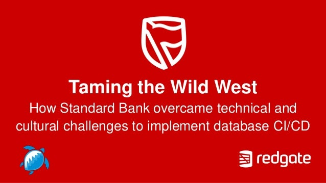 Taming the Wild West How Standard Bank overcame technical and cultural challenges to implement database CI/CD