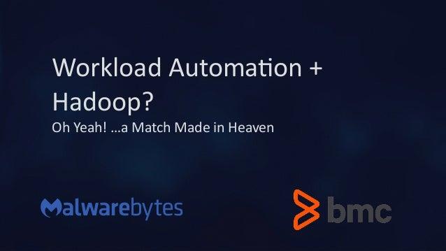 WorkloadAutoma-on+ Hadoop? OhYeah!…aMatchMadeinHeaven