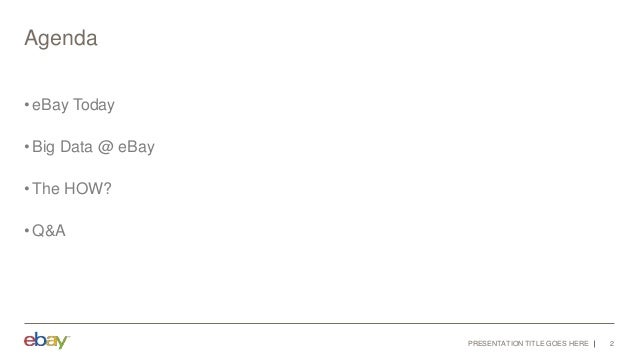 Agenda •eBay Today •Big Data @ eBay •The HOW? •Q&A PRESENTATION TITLE GOES HERE 2