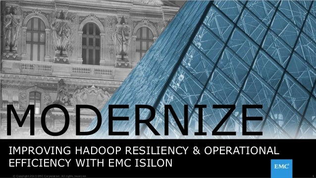 1© Copyright 2015 EMC Corporation. All rights reserved. IMPROVING HADOOP RESILIENCY & OPERATIONAL EFFICIENCY WITH EMC ISIL...