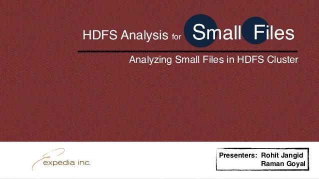 Analyzing Small Files in HDFS Cluster Presenters: Rohit Jangid Presenters: Raman Goyal HDFS Analysis for Small Files