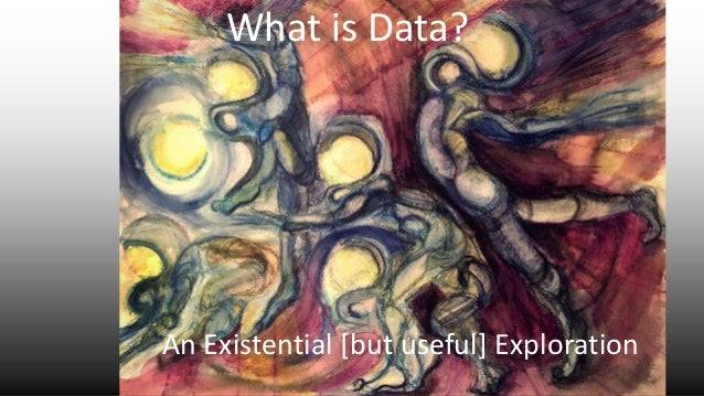 What is Data? An Existential [but useful] Exploration
