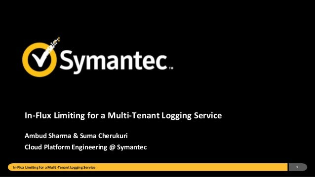 In-Flux Limiting for a Multi-Tenant Logging Service Ambud Sharma & Suma Cherukuri Cloud Platform Engineering @ Symantec In...