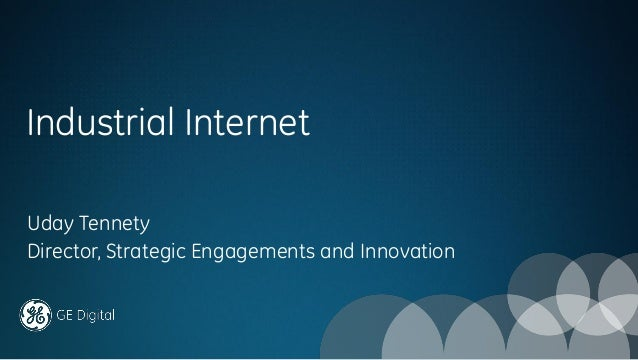 Uday Tennety Director, Strategic Engagements and Innovation Industrial Internet