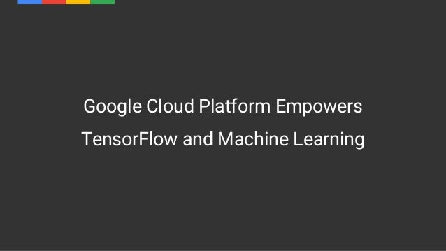 Google Cloud Platform Empowers TensorFlow and Machine Learning